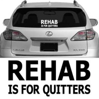 Rehab Is For Quitters - Vehicle Decal, Car Decal, Bumper Sticker | wallstickz - Housewares on ArtFire