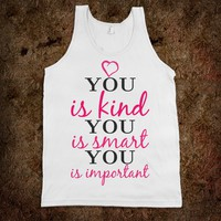 YOU IS KIND, YOU IS SMART, YOU IS IMPORTANT TANK