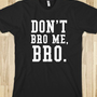 DONT BRO ME BRO BLACK