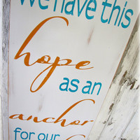 Hope is an Anchor for our Soul ---  Hand Painted Wall Art --- Shabby Chic Typography Sign --- Christian Hebrews Bible verse