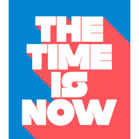 """Original Art Print, """"The Time is Now,"""" 11x14, Inspirational Quote, Typography, Red, White, Blue"""