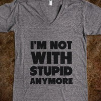 I'm Not With Stupid Anymore - Fashionista - Skreened T-shirts, Organic Shirts, Hoodies, Kids Tees, Baby One-Pieces and Tote Bags
