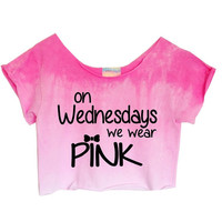 "OMBRE PASTELS Unique Tie Dye Crop Top Retro Custom Shirt ""On Wednesdays We Wear Pink"""