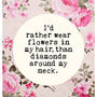 Flowers in my Hair - 8x10 inches on A4. Inspiring quote typography art poster print.