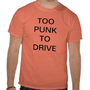 Too Punk to Drive Tshirt from Zazzle.com