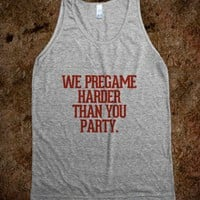 We pregame harder than you party.-Unisex Athletic Grey Tank