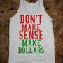 Don&#x27;t Make Sense, Make Dollars
