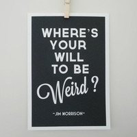 $20.00 Typography Print Morrison Quote Will to Be Weird by SacredandProfane