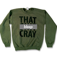 That Sh&amp;% Cray Crewneck Sweatshirt - mature - Item 003