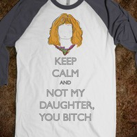 Molly Weasley: Not My Daughter, You Bitch - Keep Calm, HP - Skreened T-shirts, Organic Shirts, Hoodies, Kids Tees, Baby One-Pieces and Tote Bags