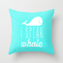 I Speak Whale Throw Pillow by M Studio