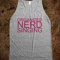 Organized Nerd Singing PP - Bands Bands and Bands - Skreened T-shirts, Organic Shirts, Hoodies, Kids Tees, Baby One-Pieces and Tote Bags