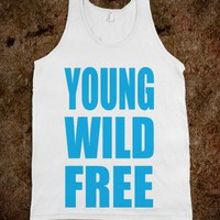 Young, Wild & Free - Rad Tees - Skreened T-shirts, Organic Shirts, Hoodies, Kids Tees, Baby One-Pieces and Tote Bags