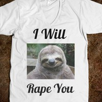 I Will Rape You - Sloth (SIDE NOTE: This isn't meant to offend anyone in any way, shape or form)