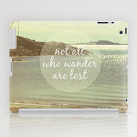 Not All Who Wander Are Lost iPad Case by Jillian Audrey