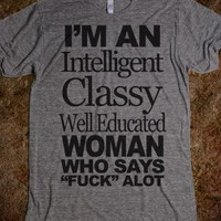 I'm An Intelligent Classy Well Educated Woman - Attitude Shirts - Skreened T-shirts, Organic Shirts, Hoodies, Kids Tees, Baby One-Pieces and Tote Bags