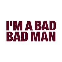 I&#x27;m a Bad Bad Man - T-shirt