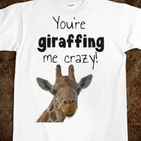 You're giraffing me crazy! 2