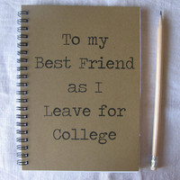 To my Best Friend as I Leave for College - 5 x 7 journal