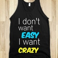I want crazy - JD's Boutique - Skreened T-shirts, Organic Shirts, Hoodies, Kids Tees, Baby One-Pieces and Tote Bags