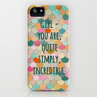 Don't forget, girl - you are, quite simply, incredible. iPhone & iPod Case by micklyn