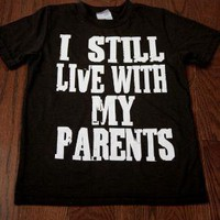 I still live with my parents tshirt kids tee by kssmaternity
