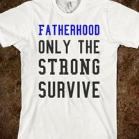 Fatherhood Only the Strong Survive