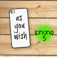 iPhone 5 Case As You Wish Case / Hard Case for iPhone 5 Plastic or Rubber Trim