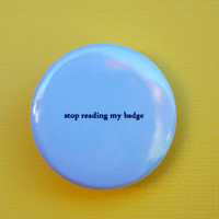 Stop Reading My Badge by geektuary on Etsy