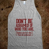 Don't be ashamed of who you are unless - Awesome fun #$!!*& - Skreened T-shirts, Organic Shirts, Hoodies, Kids Tees, Baby One-Pieces and Tote Bags