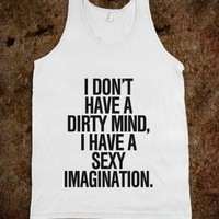 I don't have a dirty mind, I have a sexy imagination - Awesome fun #$!!*& - Skreened T-shirts, Organic Shirts, Hoodies, Kids Tees, Baby One-Pieces and Tote Bags