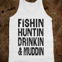 Fishin Huntin Drinkin And Muddin - Country Life - Skreened T-shirts, Organic Shirts, Hoodies, Kids Tees, Baby One-Pieces and Tote Bags