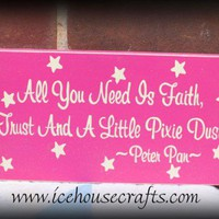 All You Need Is A Little Faith Trust And Pixie Dust Sign