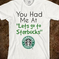 Starbucks - You Had Me At tees - Skreened T-shirts, Organic Shirts, Hoodies, Kids Tees, Baby One-Pieces and Tote Bags