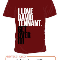 I love David Tennant Get over it T shirt short by SummerIsComing