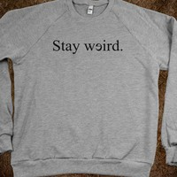 STAY WEIRD. SWEATSHIRT (ARTNO.#9)