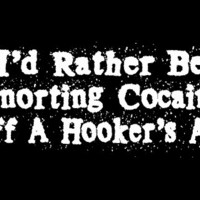 T-Shirt Hell :: I'D RATHER BE SNORTING COCAINE OFF A HOOKER'S ASS