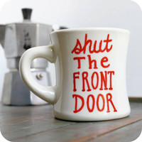Funny Mug coffee tea cup diner mug red white hand painted shut the front door