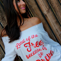 Land of the Free Because of the Brave.  Off the Shoulder Terry Raglan.  S-XL
