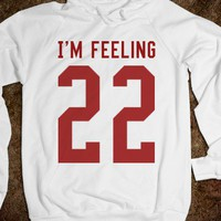 I'm feeling 22 sweatshirt Hoodie - Its a hit - Skreened T-shirts, Organic Shirts, Hoodies, Kids Tees, Baby One-Pieces and Tote Bags