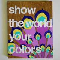 Original Acrylic Painting on Wood, bright colors, modern peacock design, typography 11 x 14