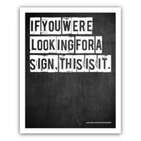 Typographic Print - TITLE If you were looking for a sign, this is it - SIZE 10x8 inch