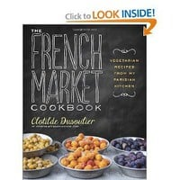 The French Market Cookbook: Vegetarian Recipes from My Parisian Kitchen [Paperback]