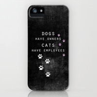 dogs have owners, cats have employees iPhone & iPod Case by ingz