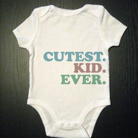 Cutest Kid Ever Onesuit Funny Baby Bodysuit by VicariousClothing