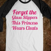 forget the glass slippers this princess wears cleats-T-Shirt