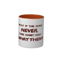 What if the Cows NEVER Come Home? Mug from Zazzle.com