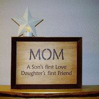 Mom Sign  A Sons first Love  Daugters first by RUSTICNORTHERN