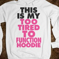 This Is My Too Tired To Function Hoodie - The Coffee Shop - Skreened T-shirts, Organic Shirts, Hoodies, Kids Tees, Baby One-Pieces and Tote Bags