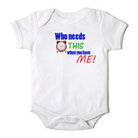 Who needs this when you have me Baby Boy / Girl Onesuit Bodysuit